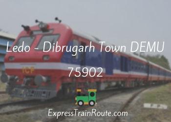 Ledo - Dibrugarh Town DEMU - 75902 Route, Schedule, Status & TimeTable